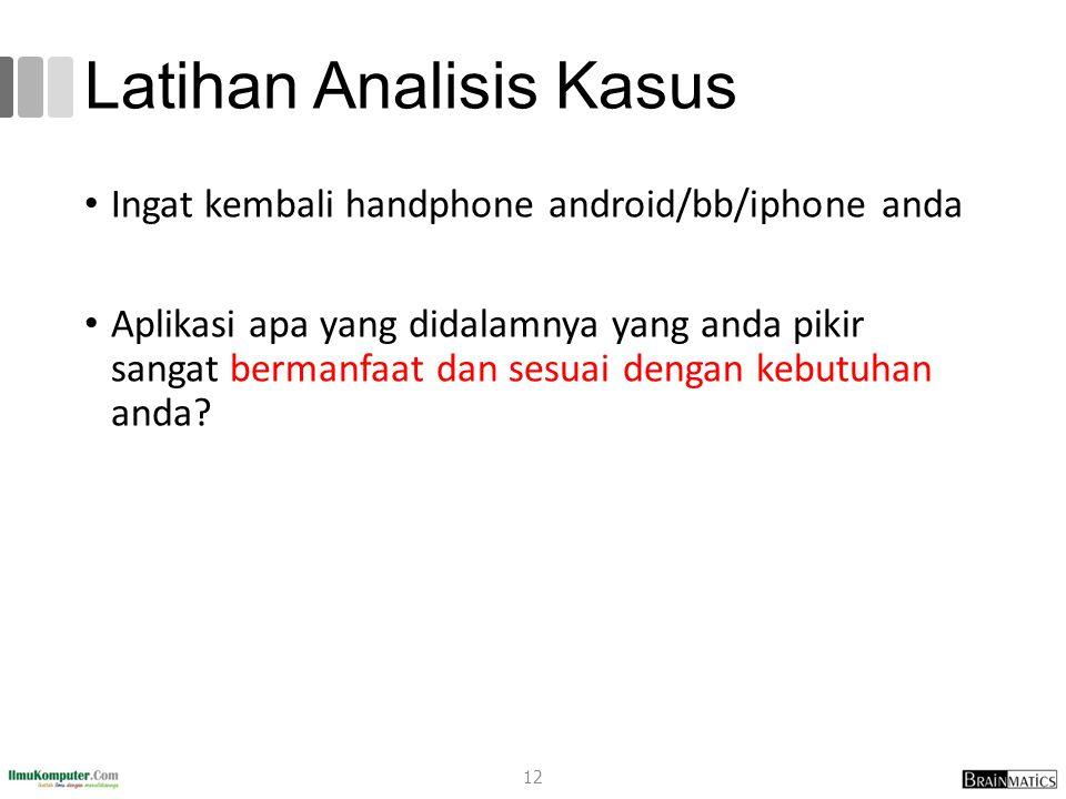 Latihan Analisis Kasus Ingat kembali handphone android/bb/iphone anda Aplikasi apa yang didalamnya yang anda pikir sangat bermanfaat dan sesuai dengan