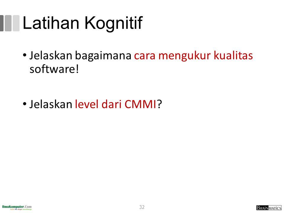Latihan Kognitif Jelaskan bagaimana cara mengukur kualitas software! Jelaskan level dari CMMI? 32
