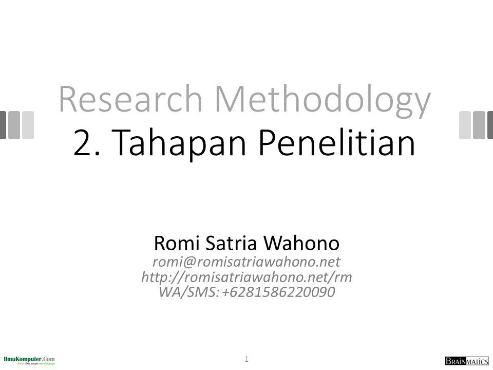 Research Methodology 2. Tahapan Penelitian Romi Satria Wahono romi@romisatriawahono.net http://romisatriawahono.net/rm WA/SMS: +6281586220090 1
