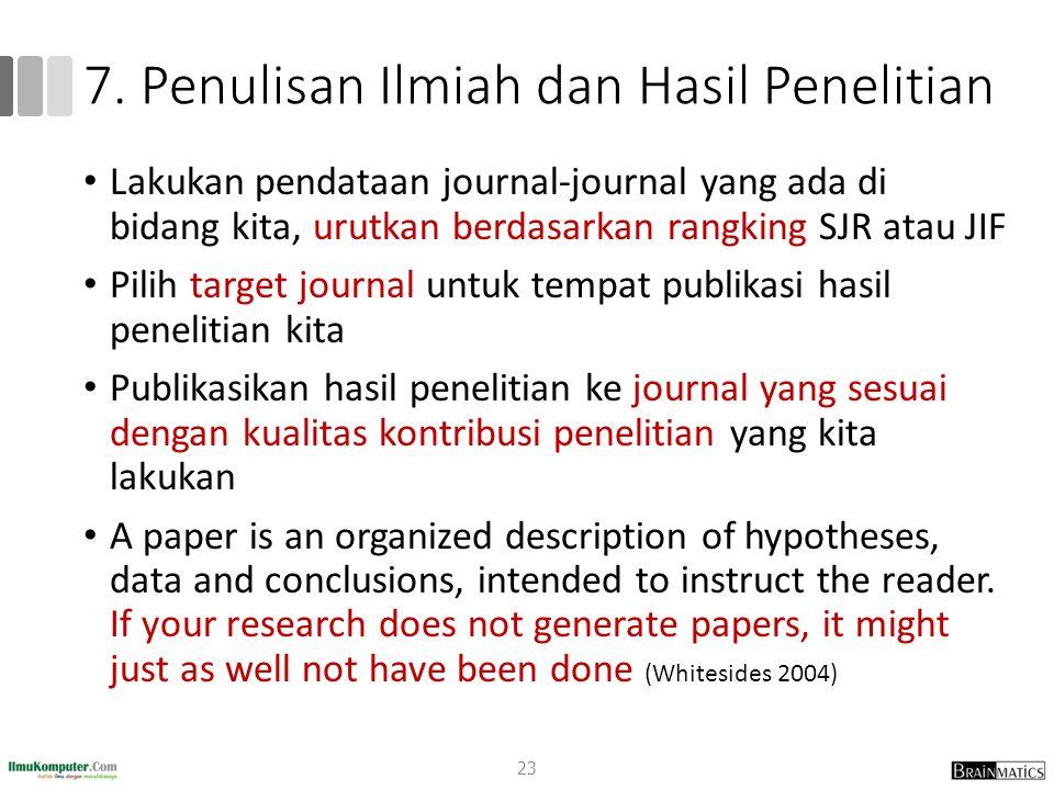 7. Penulisan Ilmiah dan Hasil Penelitian Lakukan pendataan journal-journal yang ada di bidang kita, urutkan berdasarkan rangking SJR atau JIF Pilih ta