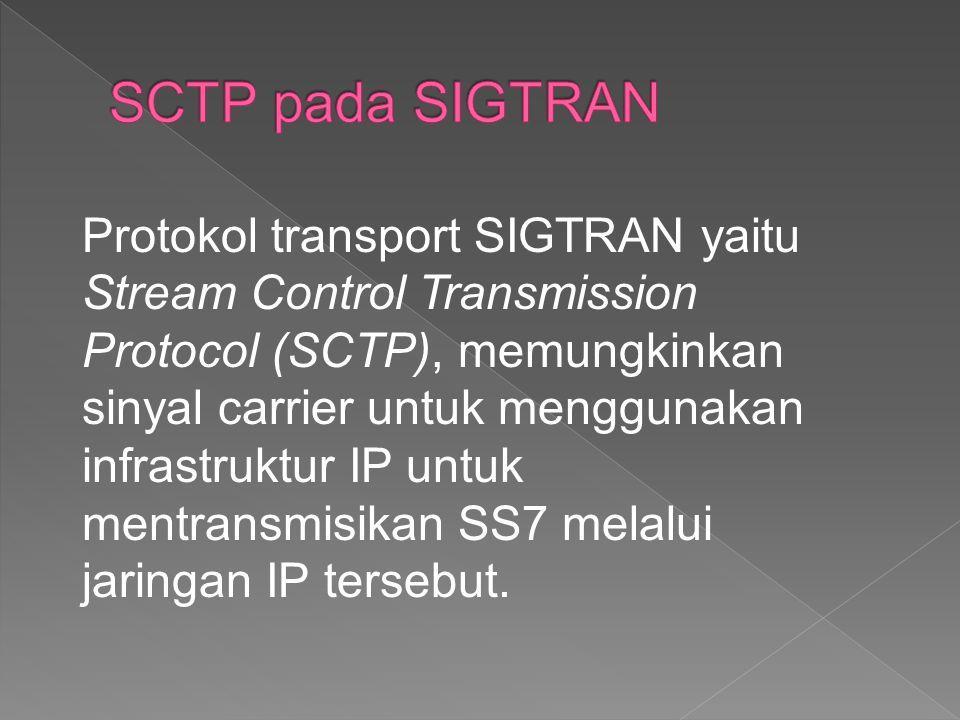 Protokol transport SIGTRAN yaitu Stream Control Transmission Protocol (SCTP), memungkinkan sinyal carrier untuk menggunakan infrastruktur IP untuk men