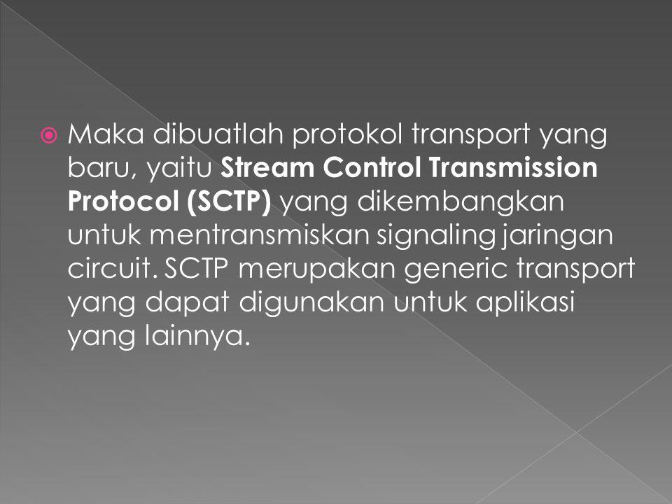  Maka dibuatlah protokol transport yang baru, yaitu Stream Control Transmission Protocol (SCTP) yang dikembangkan untuk mentransmiskan signaling jari