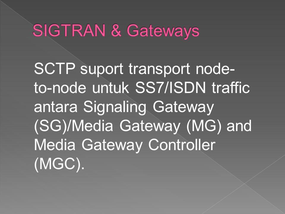 SCTP suport transport node- to-node untuk SS7/ISDN traffic antara Signaling Gateway (SG)/Media Gateway (MG) and Media Gateway Controller (MGC).