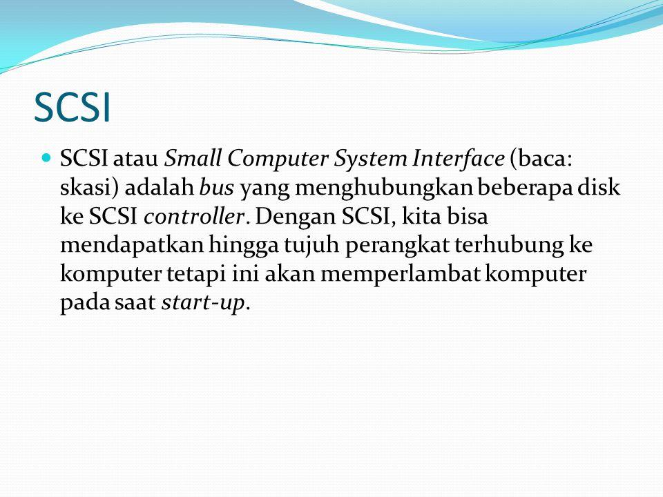 SCSI SCSI atau Small Computer System Interface (baca: skasi) adalah bus yang menghubungkan beberapa disk ke SCSI controller. Dengan SCSI, kita bisa me