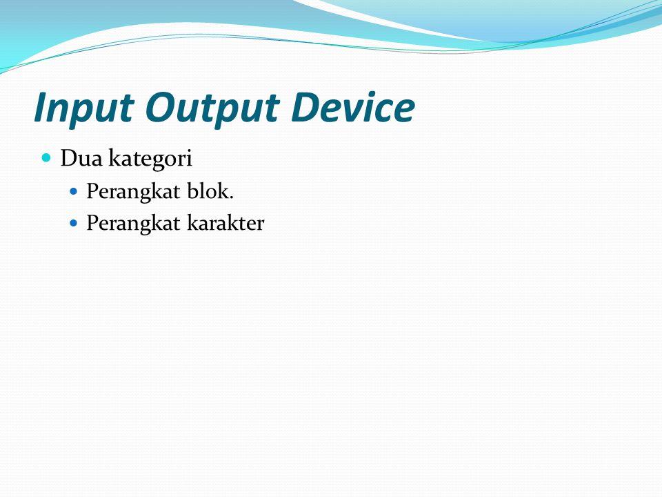 Input Output Device Dua kategori Perangkat blok. Perangkat karakter