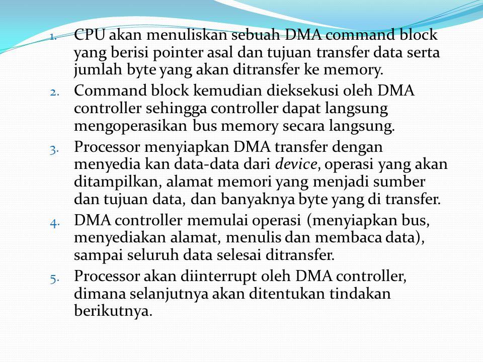 1. CPU akan menuliskan sebuah DMA command block yang berisi pointer asal dan tujuan transfer data serta jumlah byte yang akan ditransfer ke memory. 2.