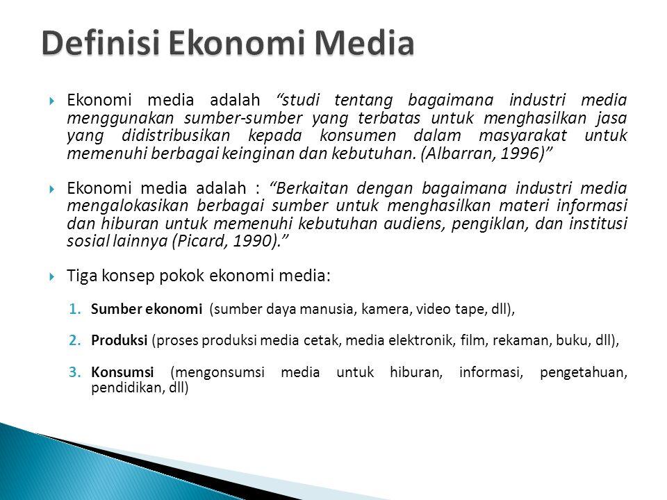 """ Ekonomi media adalah """"studi tentang bagaimana industri media menggunakan sumber-sumber yang terbatas untuk menghasilkan jasa yang didistribusikan ke"""