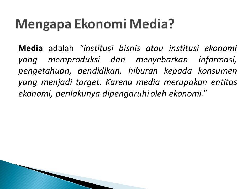 """Media adalah """"institusi bisnis atau institusi ekonomi yang memproduksi dan menyebarkan informasi, pengetahuan, pendidikan, hiburan kepada konsumen yan"""