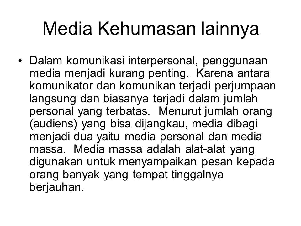Media Kehumasan lainnya Dalam komunikasi interpersonal, penggunaan media menjadi kurang penting.