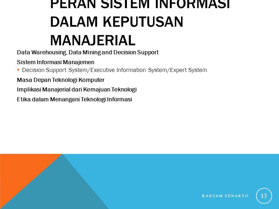 PERAN SISTEM INFORMASI DALAM KEPUTUSAN MANAJERIAL Data Warehousing, Data Mining and Decision Support Sistem Informasi Manajemen  Decision Support Sys