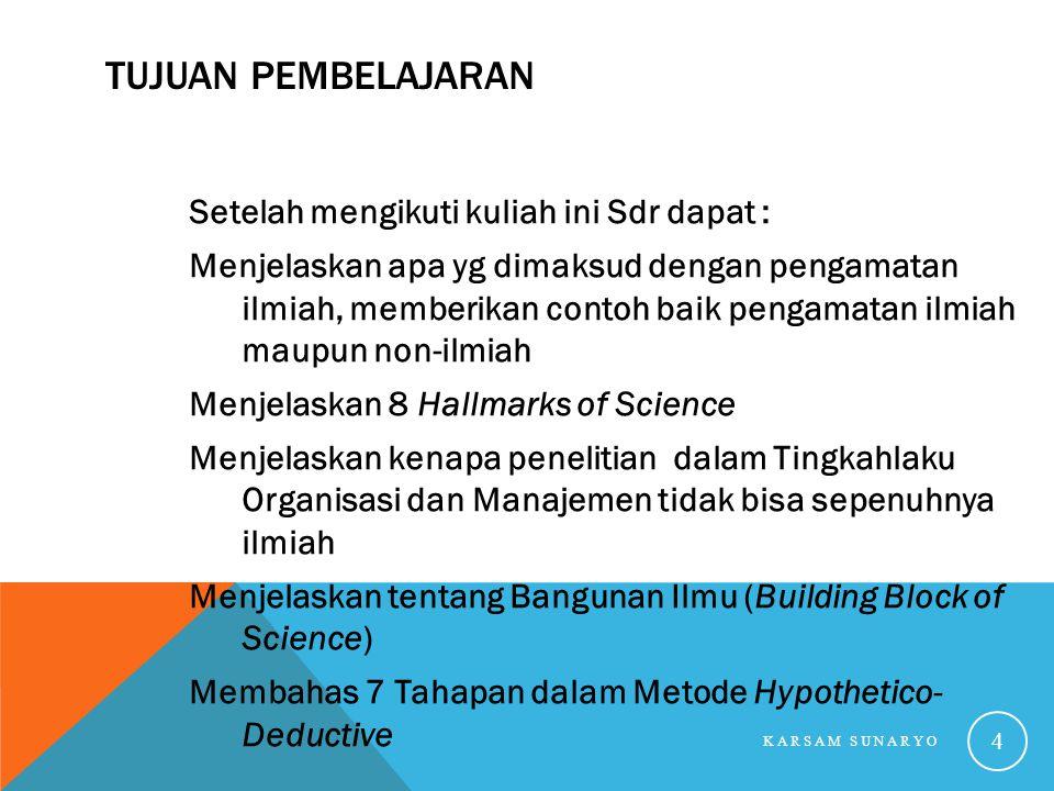 TUJUAN PEMBELAJARAN Setelah mengikuti kuliah ini Sdr dapat : Menjelaskan apa yg dimaksud dengan pengamatan ilmiah, memberikan contoh baik pengamatan i