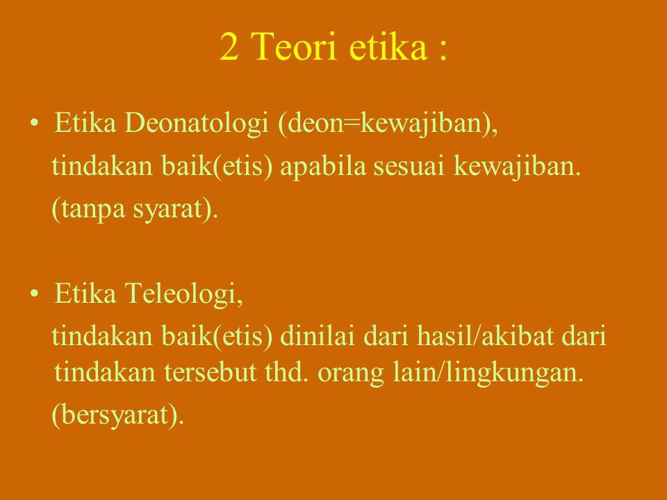 3 Norma Umum : Moral/etik : Sopan-santun: Hukum: Adat-kebiasaan, pesan moralitas : Orang tua, leluhur, guru, agama (given). Etiket, pola perilaku dan