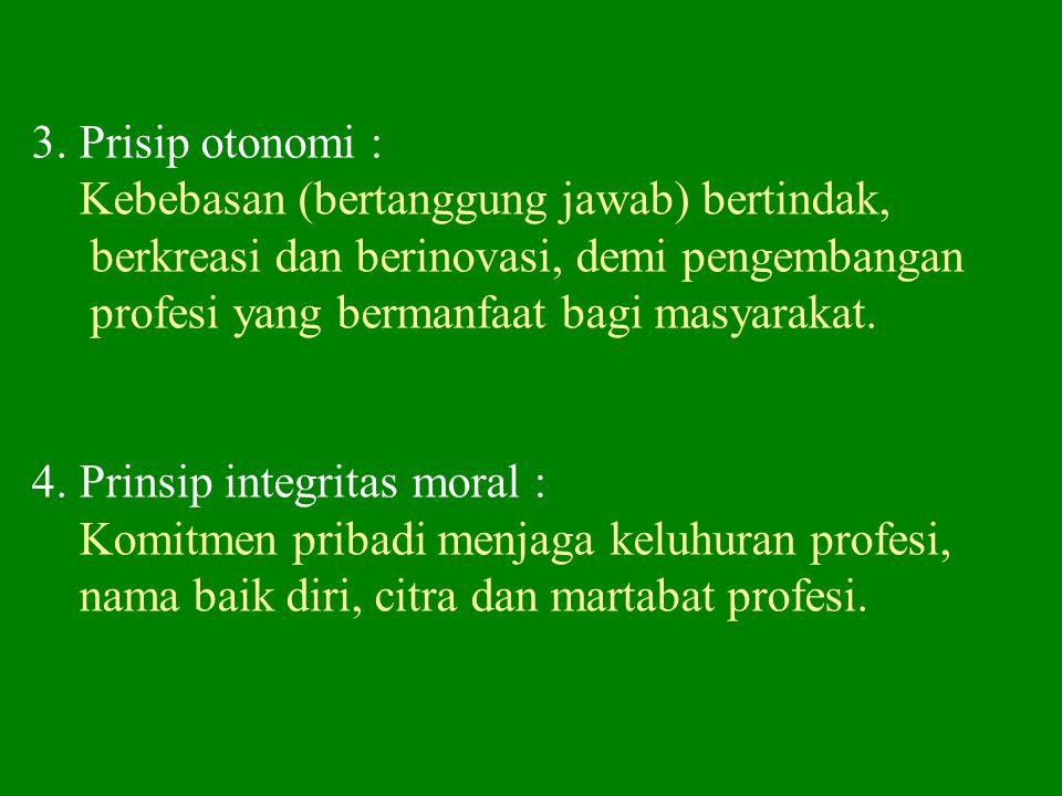 4 Prinsip etika profesi : 1. Prinsip tanggung jawab : 2. Prinsip keadilan : - Pelaksanaan & hasil - Dampak tindakan (tanggung gugat) Diatas rata-rata