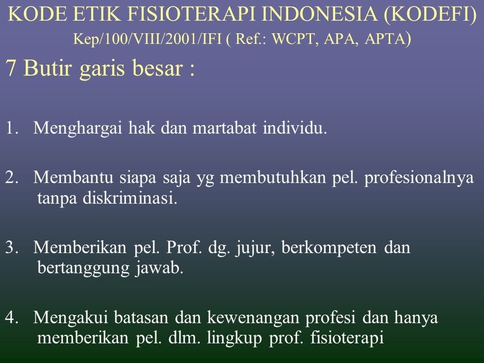 KODE ETIK FISIOTERAPI INDONESIA Keputusan IFI : Kep/100/VIII/2001/IFI Keputusan KONAS I IKAFI Th.1972 Ditinjau ulang setiap KONAS IFI (4 th) Organisat