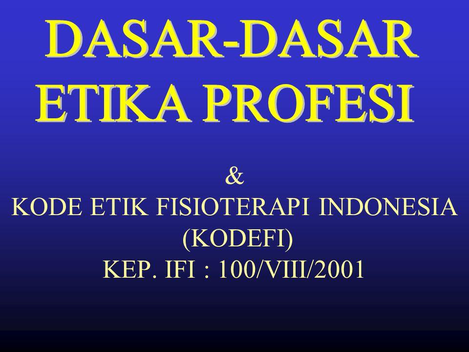 SUMPAH FISIOTERAPI KEP. IFI : 99/VIII/2001 1.Sebagai tenaga fisioterapi menjunjung tinggi martabat manusia sebagai makhluk ciptaan Tuhan YME yang memi