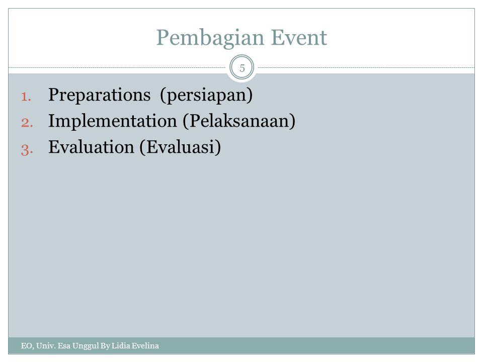 Pembagian Event EO, Univ. Esa Unggul By Lidia Evelina 5 1. Preparations (persiapan) 2. Implementation (Pelaksanaan) 3. Evaluation (Evaluasi)