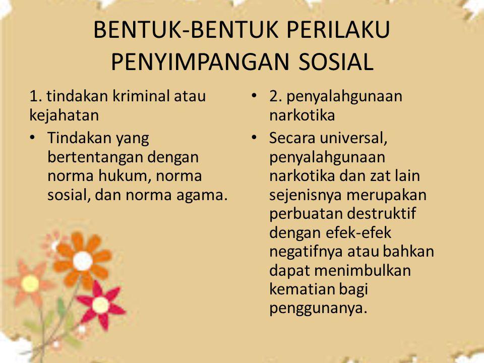 BENTUK-BENTUK PERILAKU PENYIMPANGAN SOSIAL 1. tindakan kriminal atau kejahatan Tindakan yang bertentangan dengan norma hukum, norma sosial, dan norma