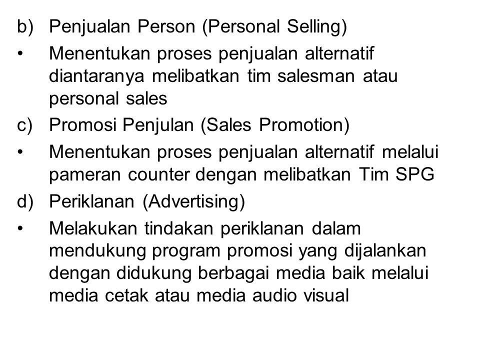 b)Penjualan Person (Personal Selling) Menentukan proses penjualan alternatif diantaranya melibatkan tim salesman atau personal sales c)Promosi Penjula