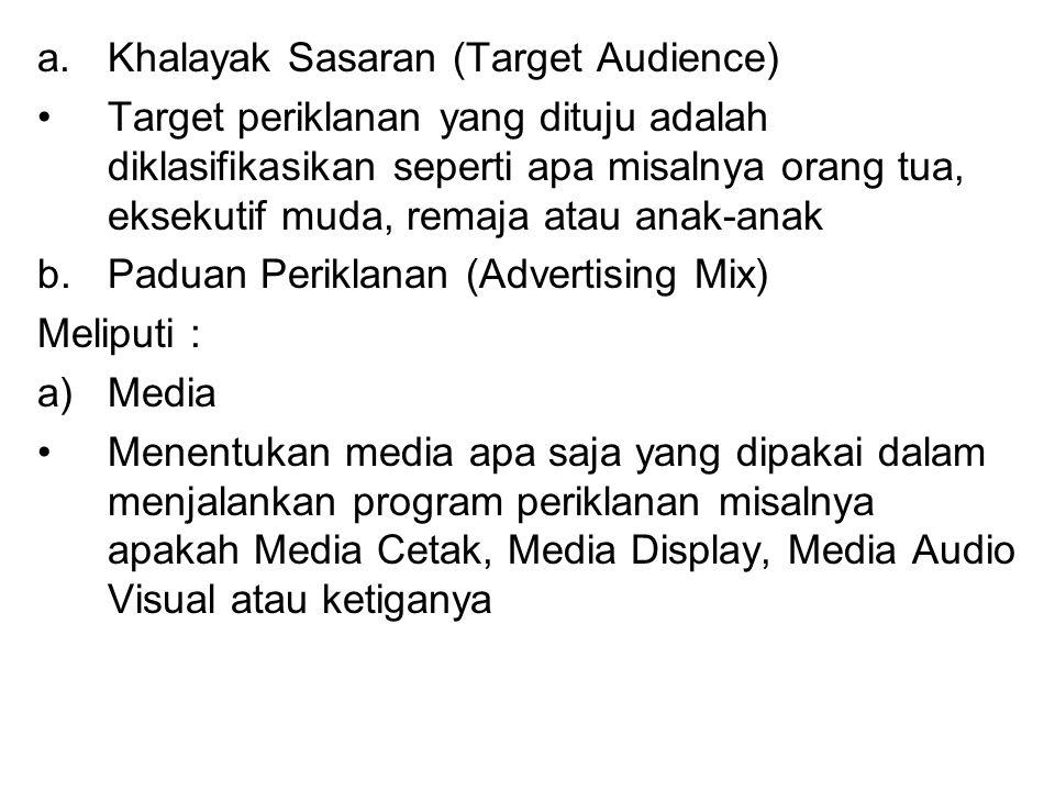 a.Khalayak Sasaran (Target Audience) Target periklanan yang dituju adalah diklasifikasikan seperti apa misalnya orang tua, eksekutif muda, remaja atau