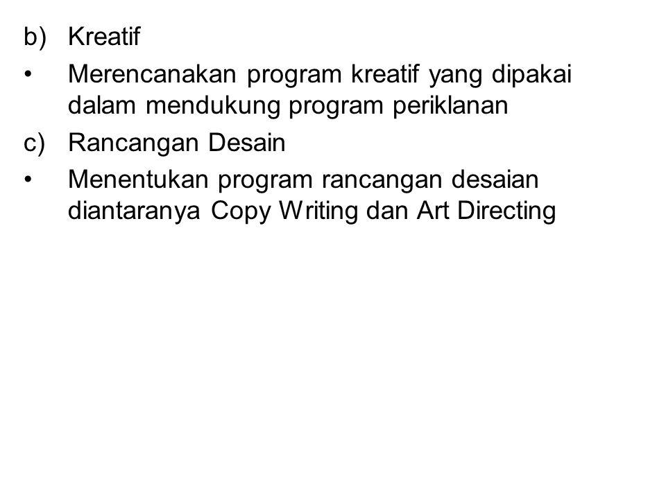 b)Kreatif Merencanakan program kreatif yang dipakai dalam mendukung program periklanan c)Rancangan Desain Menentukan program rancangan desaian diantar