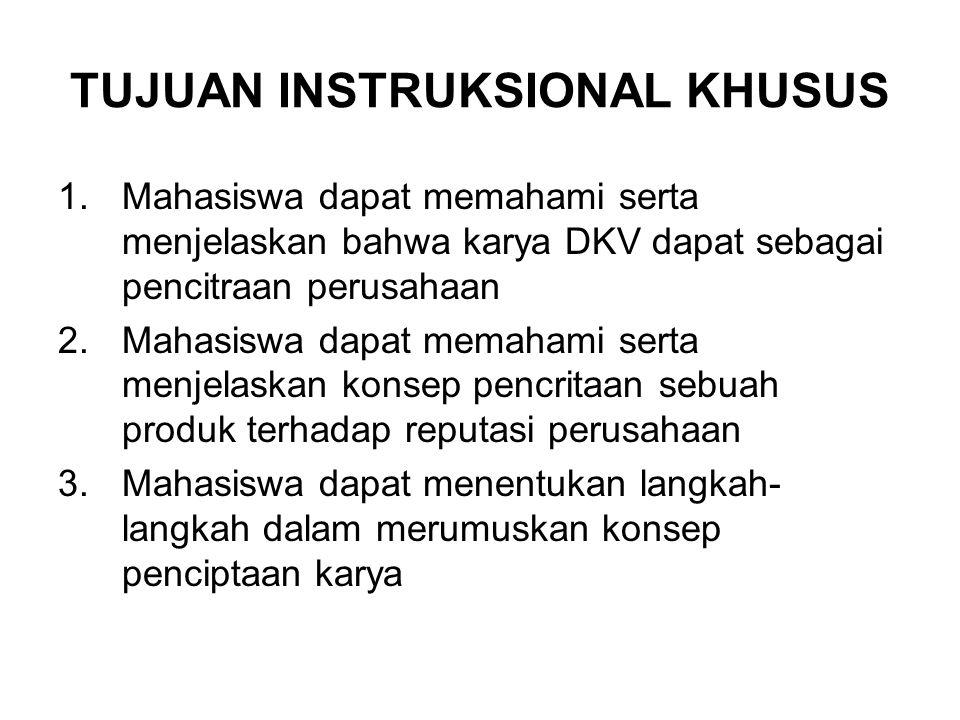 TUJUAN INSTRUKSIONAL KHUSUS 1.Mahasiswa dapat memahami serta menjelaskan bahwa karya DKV dapat sebagai pencitraan perusahaan 2.Mahasiswa dapat memaham