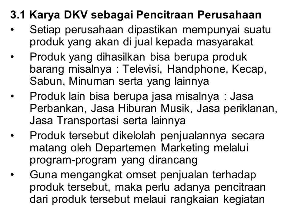 3.1 Karya DKV sebagai Pencitraan Perusahaan Setiap perusahaan dipastikan mempunyai suatu produk yang akan di jual kepada masyarakat Produk yang dihasi