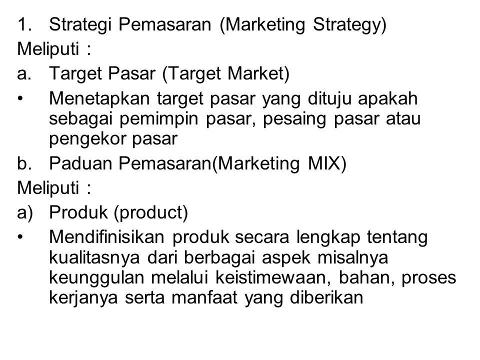 1.Strategi Pemasaran (Marketing Strategy) Meliputi : a.Target Pasar (Target Market) Menetapkan target pasar yang dituju apakah sebagai pemimpin pasar,