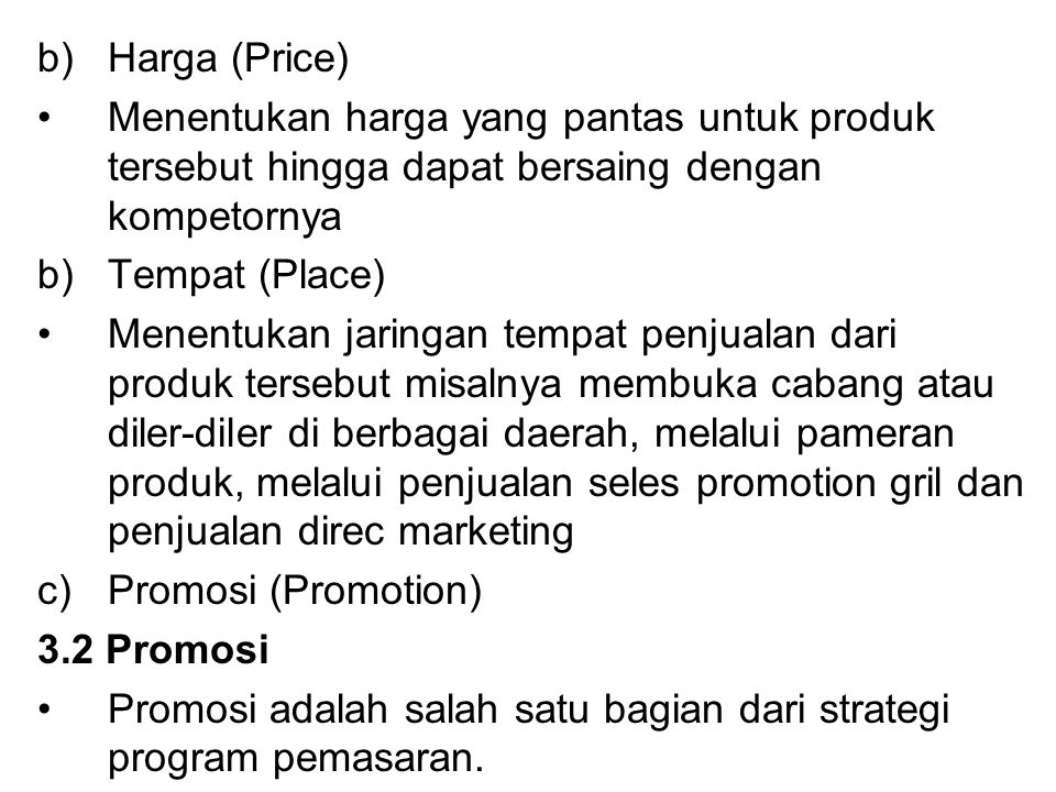 b)Harga (Price) Menentukan harga yang pantas untuk produk tersebut hingga dapat bersaing dengan kompetornya b)Tempat (Place) Menentukan jaringan tempa