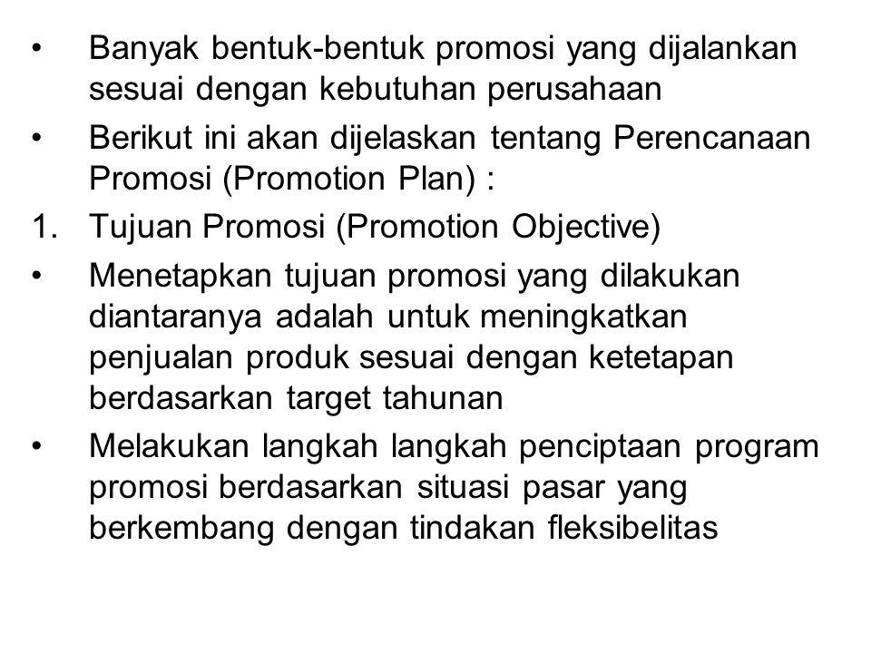 Banyak bentuk-bentuk promosi yang dijalankan sesuai dengan kebutuhan perusahaan Berikut ini akan dijelaskan tentang Perencanaan Promosi (Promotion Pla