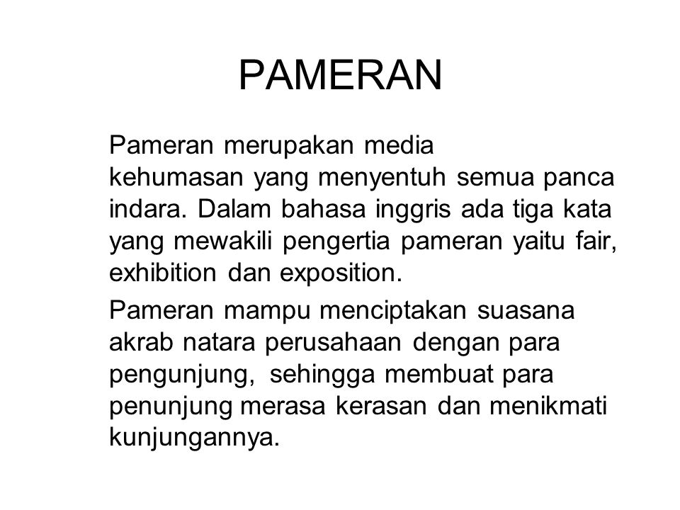 PAMERAN Pameran merupakan media kehumasan yang menyentuh semua panca indara. Dalam bahasa inggris ada tiga kata yang mewakili pengertia pameran yaitu