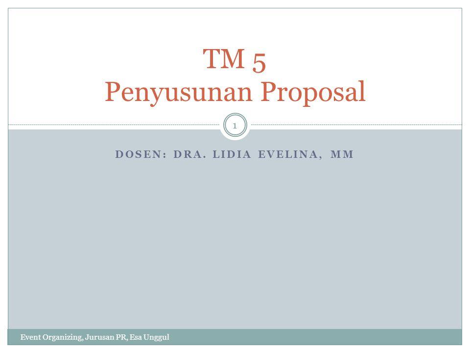 DOSEN: DRA. LIDIA EVELINA, MM Event Organizing, Jurusan PR, Esa Unggul 1 TM 5 Penyusunan Proposal