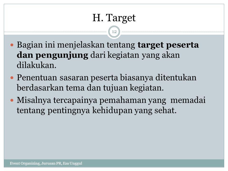 H. Target Event Organizing, Jurusan PR, Esa Unggul 12 Bagian ini menjelaskan tentang target peserta dan pengunjung dari kegiatan yang akan dilakukan.