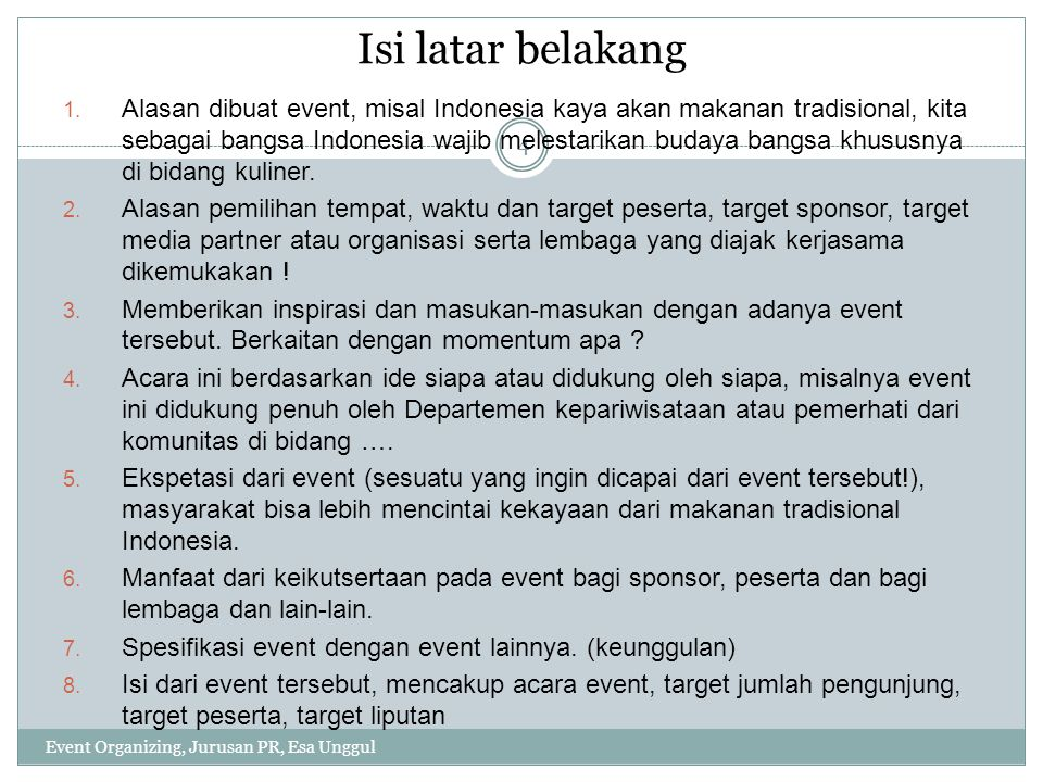 Isi latar belakang Event Organizing, Jurusan PR, Esa Unggul 4 1. Alasan dibuat event, misal Indonesia kaya akan makanan tradisional, kita sebagai bang