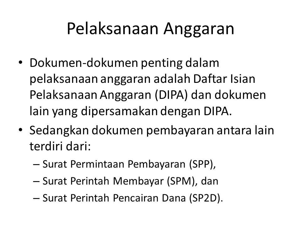 Pelaksanaan Anggaran Dokumen-dokumen penting dalam pelaksanaan anggaran adalah Daftar Isian Pelaksanaan Anggaran (DIPA) dan dokumen lain yang dipersamakan dengan DIPA.