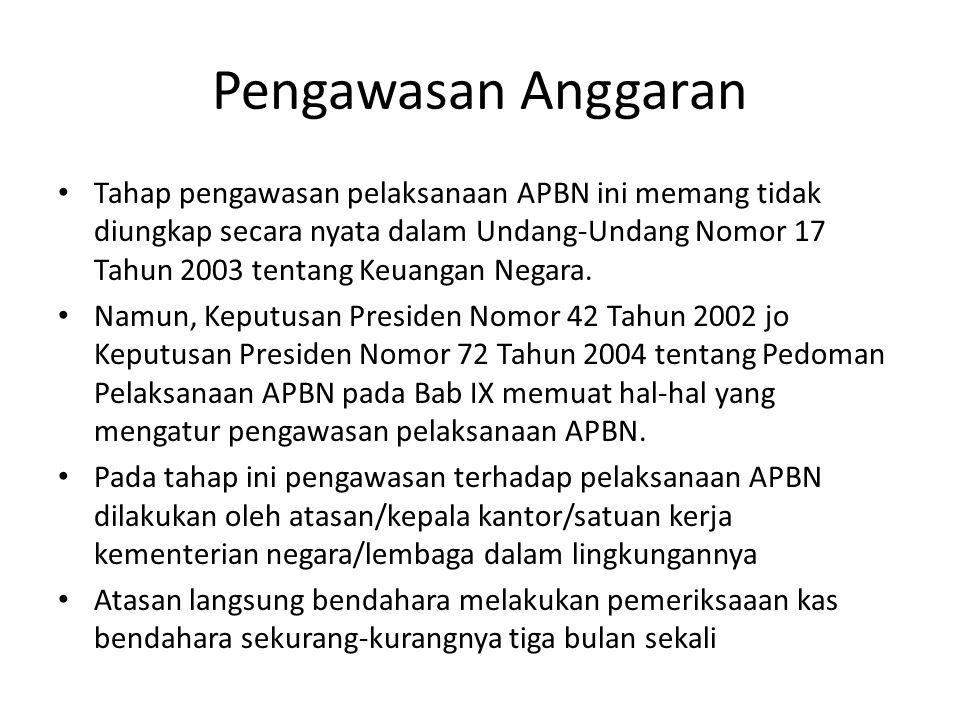 Pengawasan Anggaran Tahap pengawasan pelaksanaan APBN ini memang tidak diungkap secara nyata dalam Undang-Undang Nomor 17 Tahun 2003 tentang Keuangan