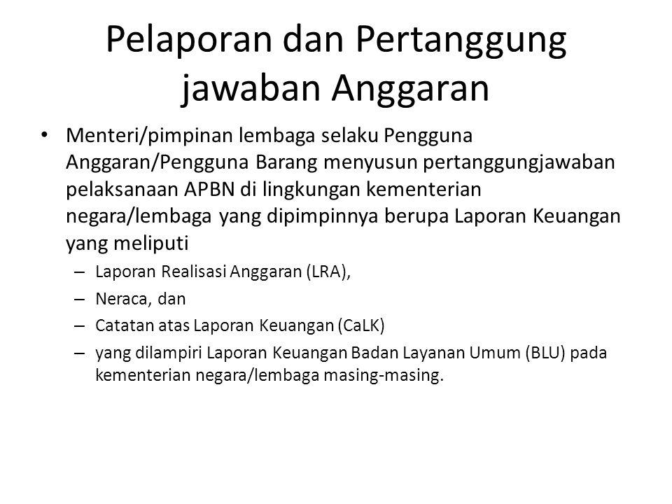 Pelaporan dan Pertanggung jawaban Anggaran Menteri/pimpinan lembaga selaku Pengguna Anggaran/Pengguna Barang menyusun pertanggungjawaban pelaksanaan A