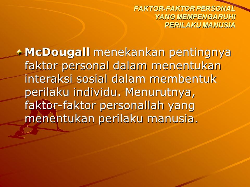 McDougall menekankan pentingnya faktor personal dalam menentukan interaksi sosial dalam membentuk perilaku individu. Menurutnya, faktor-faktor persona
