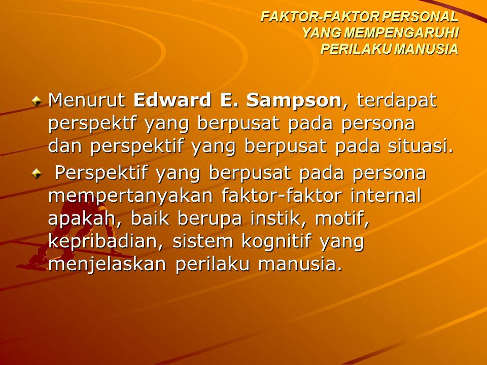 Menurut Edward E. Sampson, terdapat perspektf yang berpusat pada persona dan perspektif yang berpusat pada situasi. Perspektif yang berpusat pada pers