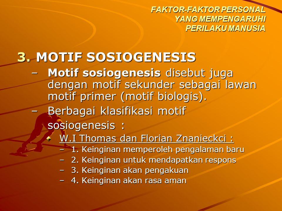 3.MOTIF SOSIOGENESIS –Motif sosiogenesis disebut juga dengan motif sekunder sebagai lawan motif primer (motif biologis). –Berbagai klasifikasi motif s