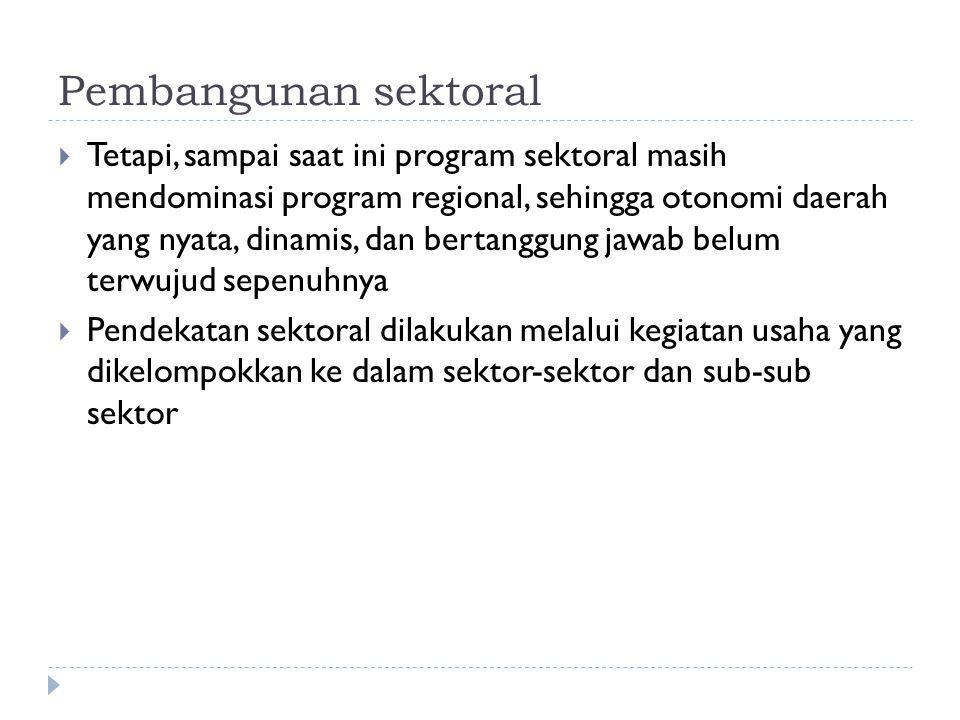 Pembangunan sektoral  Sektor-sektor pembangunan:  Pertanian  Pertambangan  Kontruksi (bangunan)  Perindustrian  Perdagangan  Perhubungan  Keuangan  Perbankan