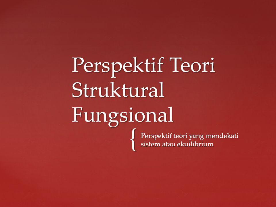 { Perspektif teori yang mendekati sistem atau ekuilibrium Perspektif Teori Struktural Fungsional