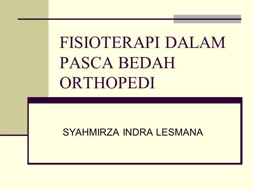 FISIOTERAPI DALAM PASCA BEDAH ORTHOPEDI SYAHMIRZA INDRA LESMANA