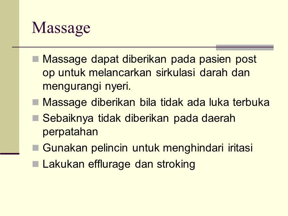 Massage Massage dapat diberikan pada pasien post op untuk melancarkan sirkulasi darah dan mengurangi nyeri. Massage diberikan bila tidak ada luka terb