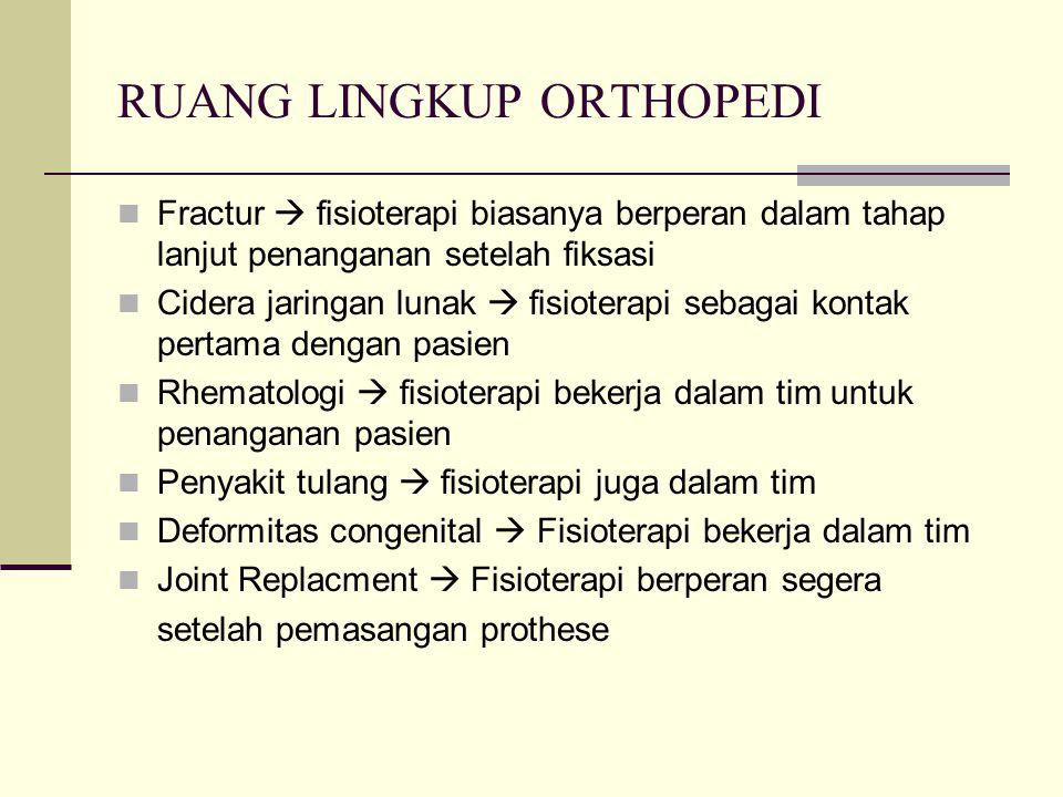 RUANG LINGKUP ORTHOPEDI Fractur  fisioterapi biasanya berperan dalam tahap lanjut penanganan setelah fiksasi Cidera jaringan lunak  fisioterapi seba