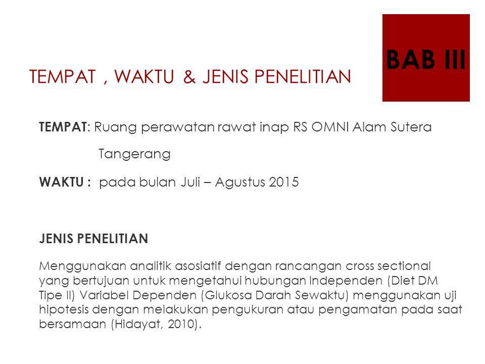 TEMPAT, WAKTU & JENIS PENELITIAN TEMPAT : Ruang perawatan rawat inap RS OMNI Alam Sutera Tangerang WAKTU : pada bulan Juli – Agustus 2015 JENIS PENELI