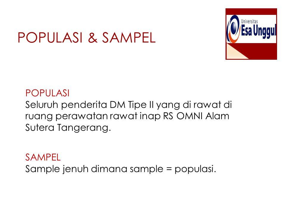 POPULASI & SAMPEL POPULASI Seluruh penderita DM Tipe II yang di rawat di ruang perawatan rawat inap RS OMNI Alam Sutera Tangerang. SAMPEL Sample jenuh