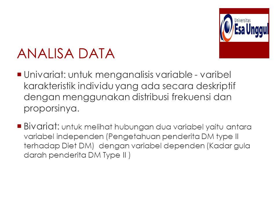 ANALISA DATA  Univariat: untuk menganalisis variable - varibel karakteristik individu yang ada secara deskriptif dengan menggunakan distribusi frekue