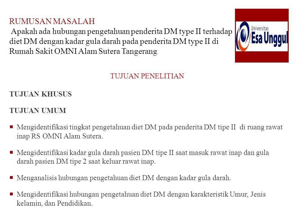 RUMUSAN MASALAH Apakah ada hubungan pengetahuan penderita DM type II terhadap diet DM dengan kadar gula darah pada penderita DM type II di Rumah Sakit