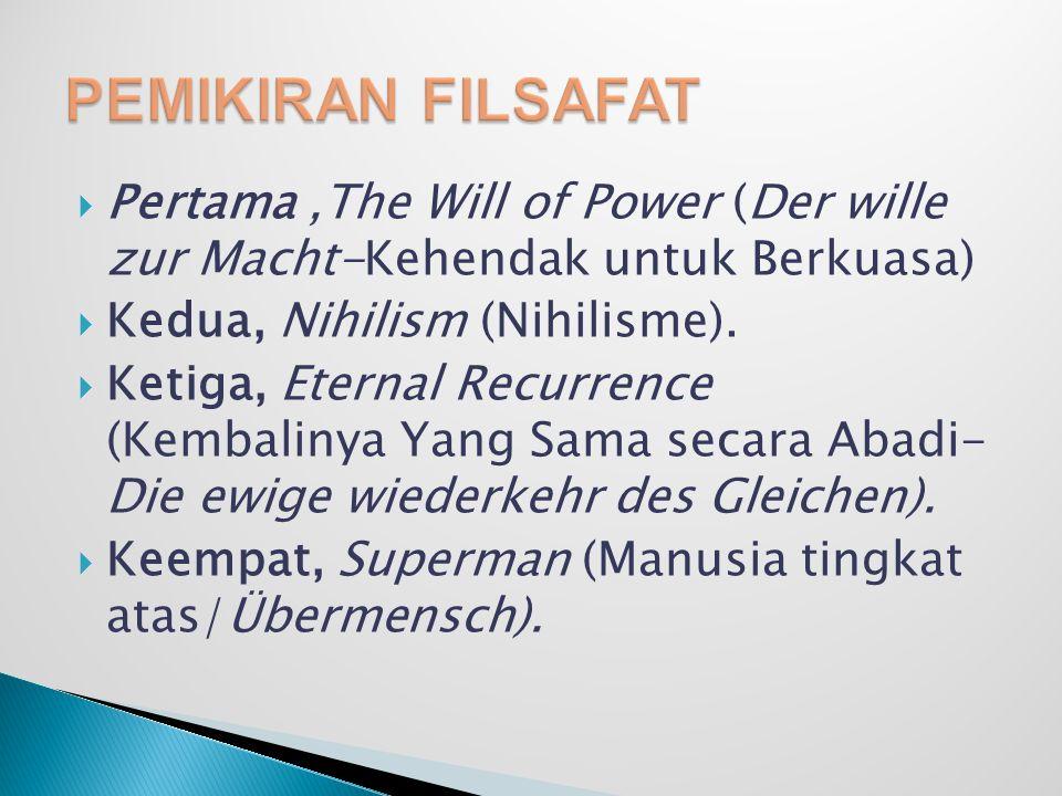  Pertama,The Will of Power (Der wille zur Macht-Kehendak untuk Berkuasa)  Kedua, Nihilism (Nihilisme).