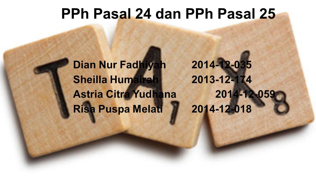 PPh Pasal 24 dan PPh Pasal 25 Dian Nur Fadhiyah2014-12-035 Sheilla Humairah2013-12-174 Astria Citra Yudhana2014-12-059 Risa Puspa Melati2014-12-018